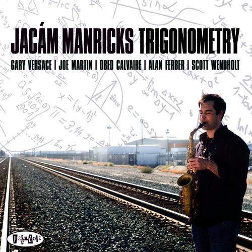 Trigonometry  Jaca'm Manricks  Posi-Tone, 2010