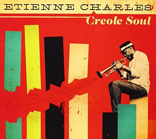 Creole Soul  Etienne Charles  Culture Shock Music Inc., 2013
