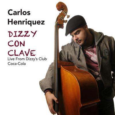 Dizzy Con Clave: Live from Dizzy's Club Coca Cola  Carlos Henriquez