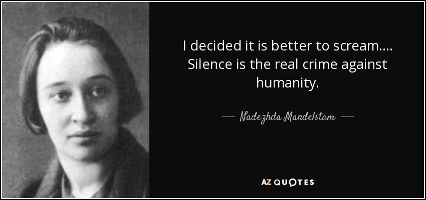 quote-i-decided-it-is-better-to-scream-silence-is-the-real-crime-against-humanity-nadezhda-mandelstam-52-50-89.jpg