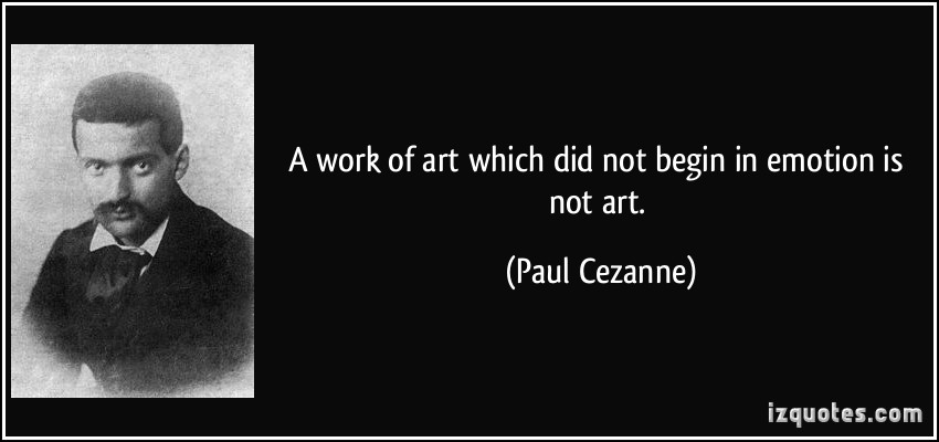 quote-a-work-of-art-which-did-not-begin-in-emotion-is-not-art-paul-cezanne-34149.jpg