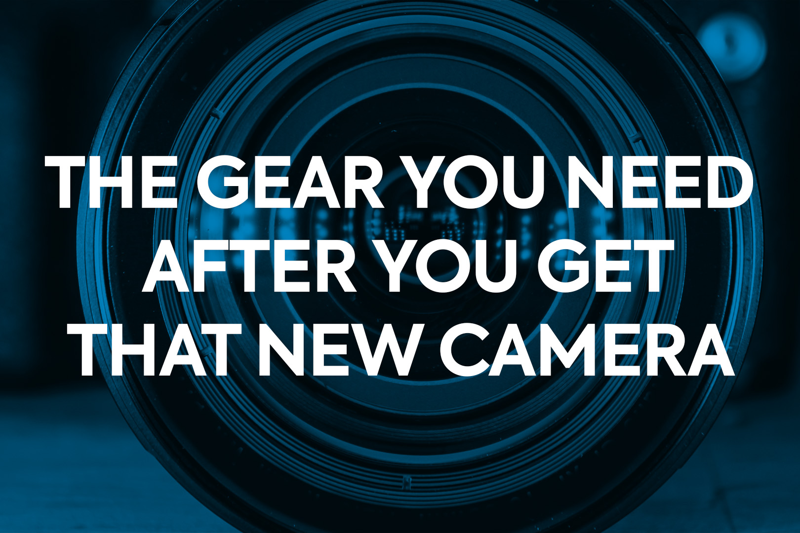 Gear You Need After New Camera 1920x1080.jpg