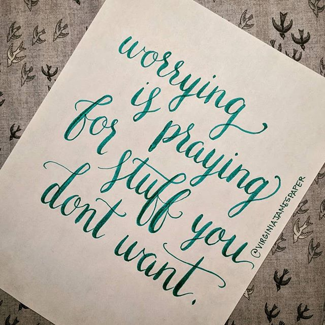 Worrying is praying for stuff you don't want. Not sure who said this, so @ me if you know. #truth #quotestoliveby #whyworry #easiersaidthandone #handlettering #calligraphy