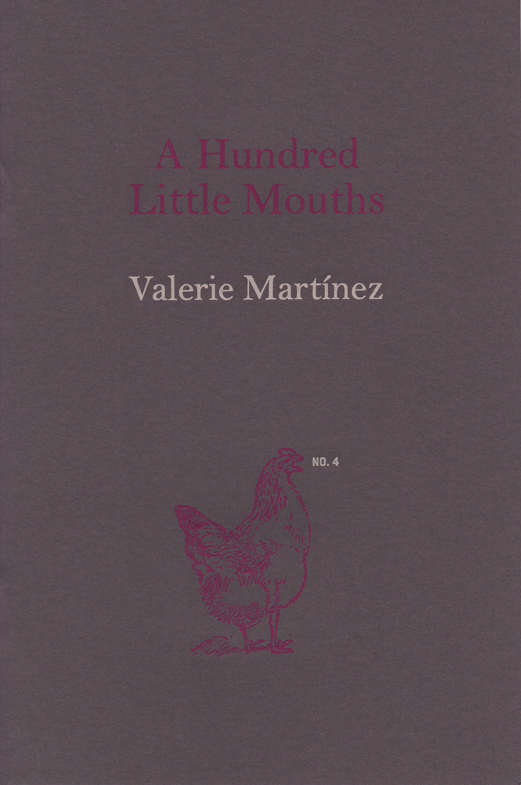 A Hundred Little Mouths  by Valerie Martínez, 2015 Offset lithography, engraved cover, 6.75 x 4.5 inches, 28 pages. Edition of 300 Designed by Susan Silton $35