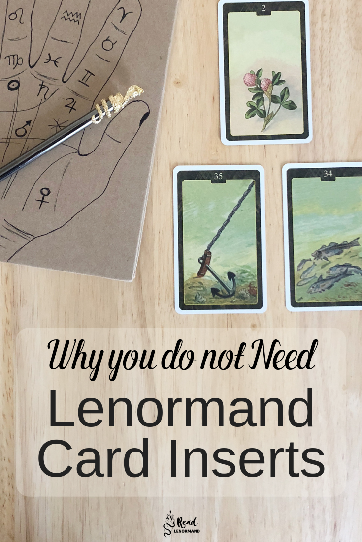 Blog: What are Lenormand card Inserts? Should you use Lenormand card inserts? In short, no I do not believe that you should use Lenormand playing card insert, and do not believe that you have to use them in order to consider yourself a Lenormand card reader. It is perfectly possible for you to be an amazing playing card reader without having to waste your time mastering card inserts.