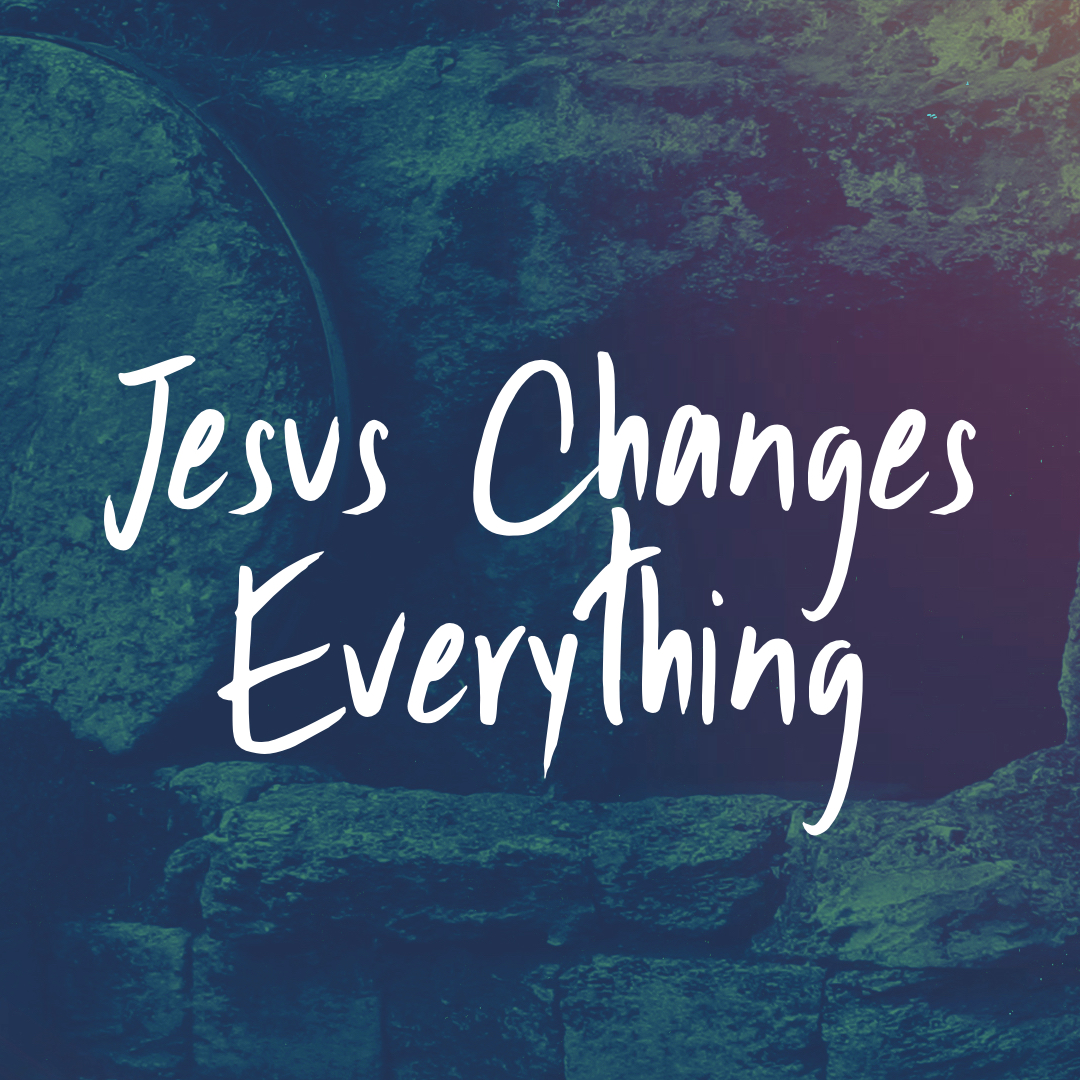 Jesus Changes Everything.001.jpeg