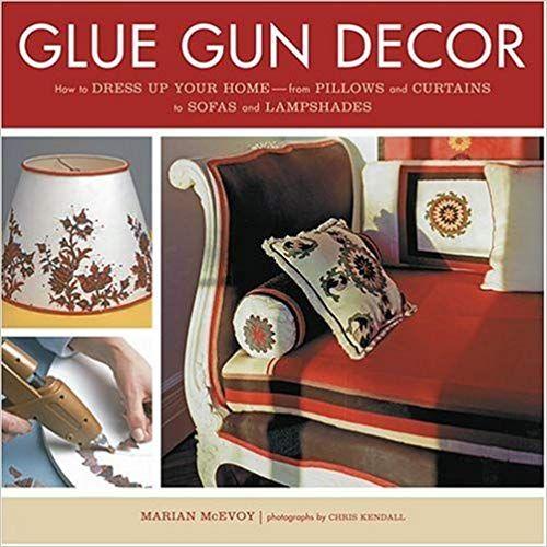 Marian McEvoy: Glue Gun Decor