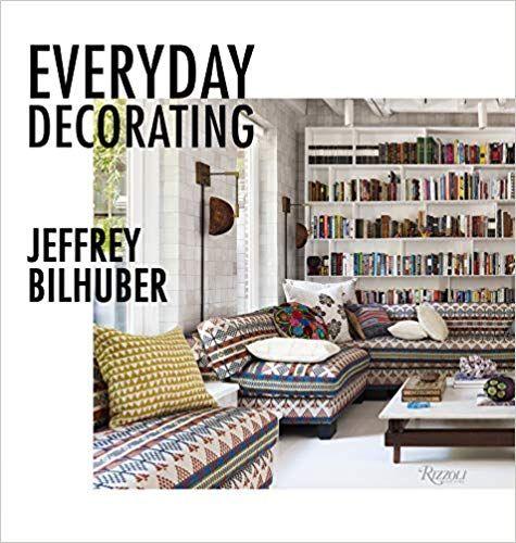 Jeffrey Bilhuber: Everyday Decorating