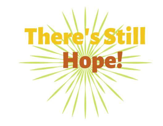 Copy of Copy of There's Still Hope!.png
