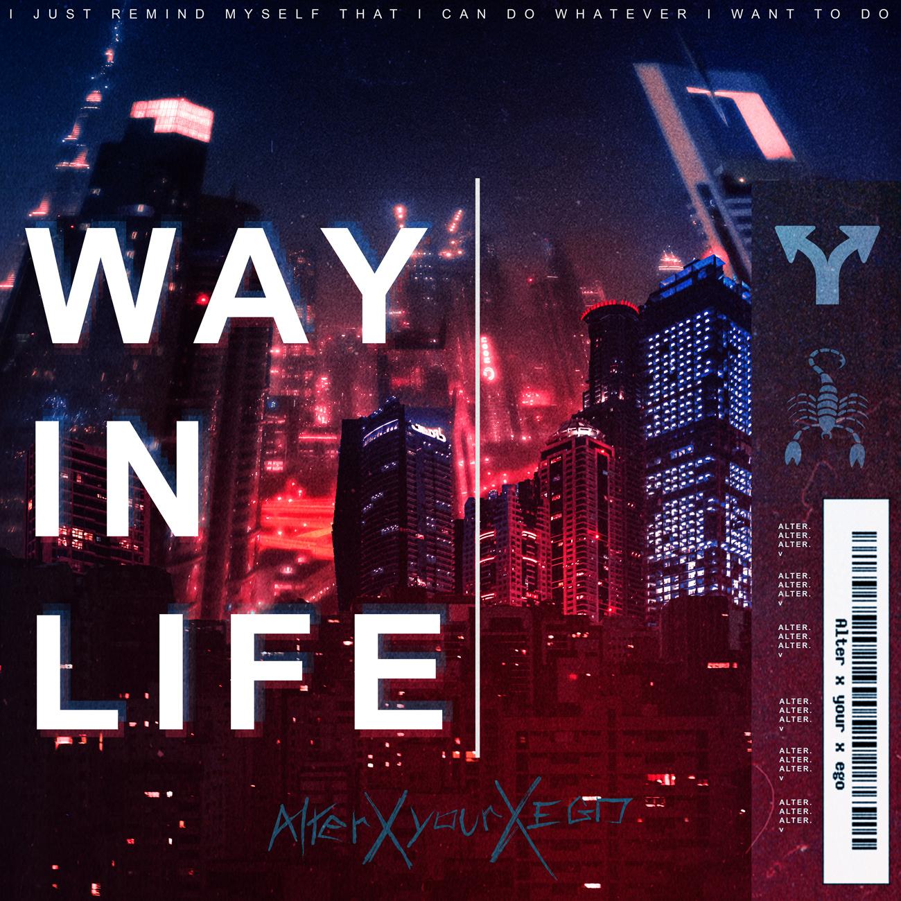 WAY IN LIFE - Single / Alterxyourxego