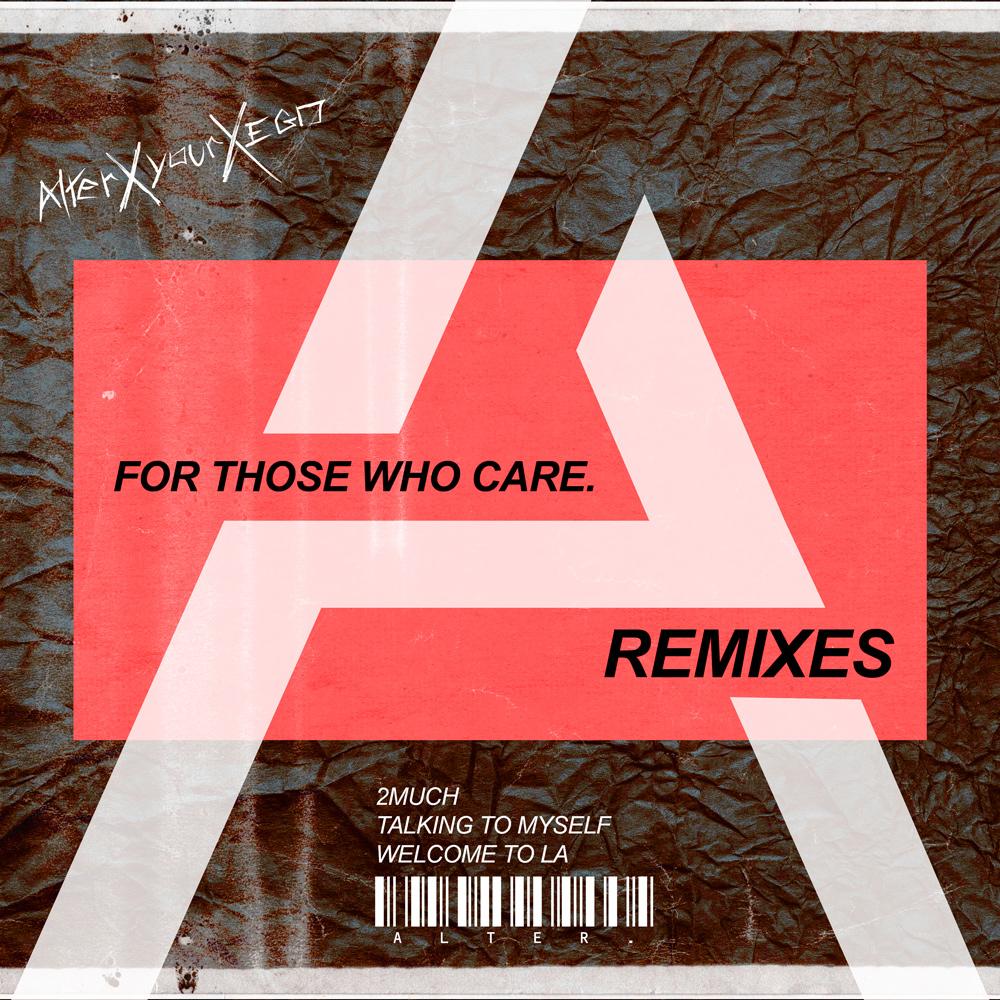 FOR THOSE WHO CARE. (REMIXES) - alterxyourxego
