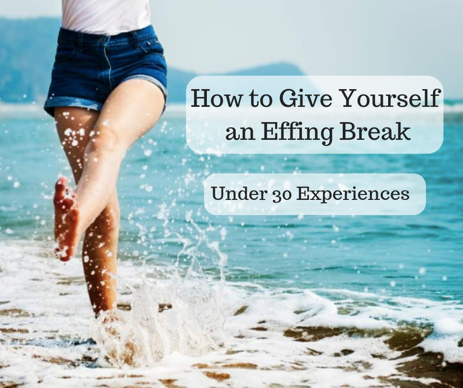 How to Give Yourself an Effing Break