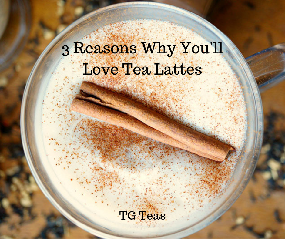 3 Reasons Why You'll Love Tea Lattes