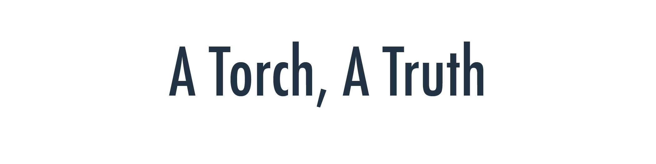 a torch a truth.jpg