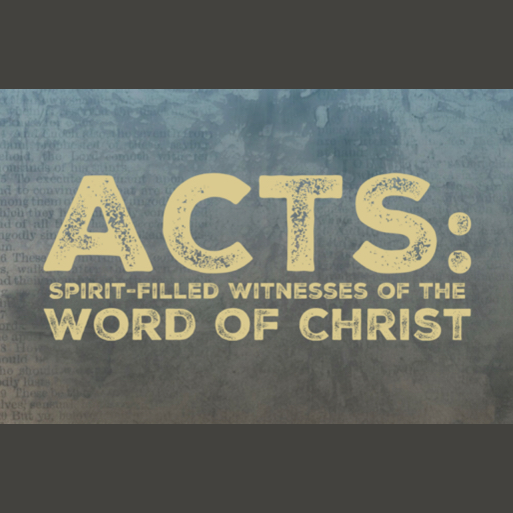 Acts: Spirit-Filled Witnesses of the Word of Christ