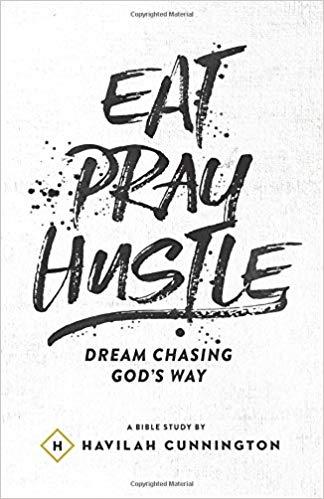 Eat, Pray, Hustle  by Havilah Cunnington