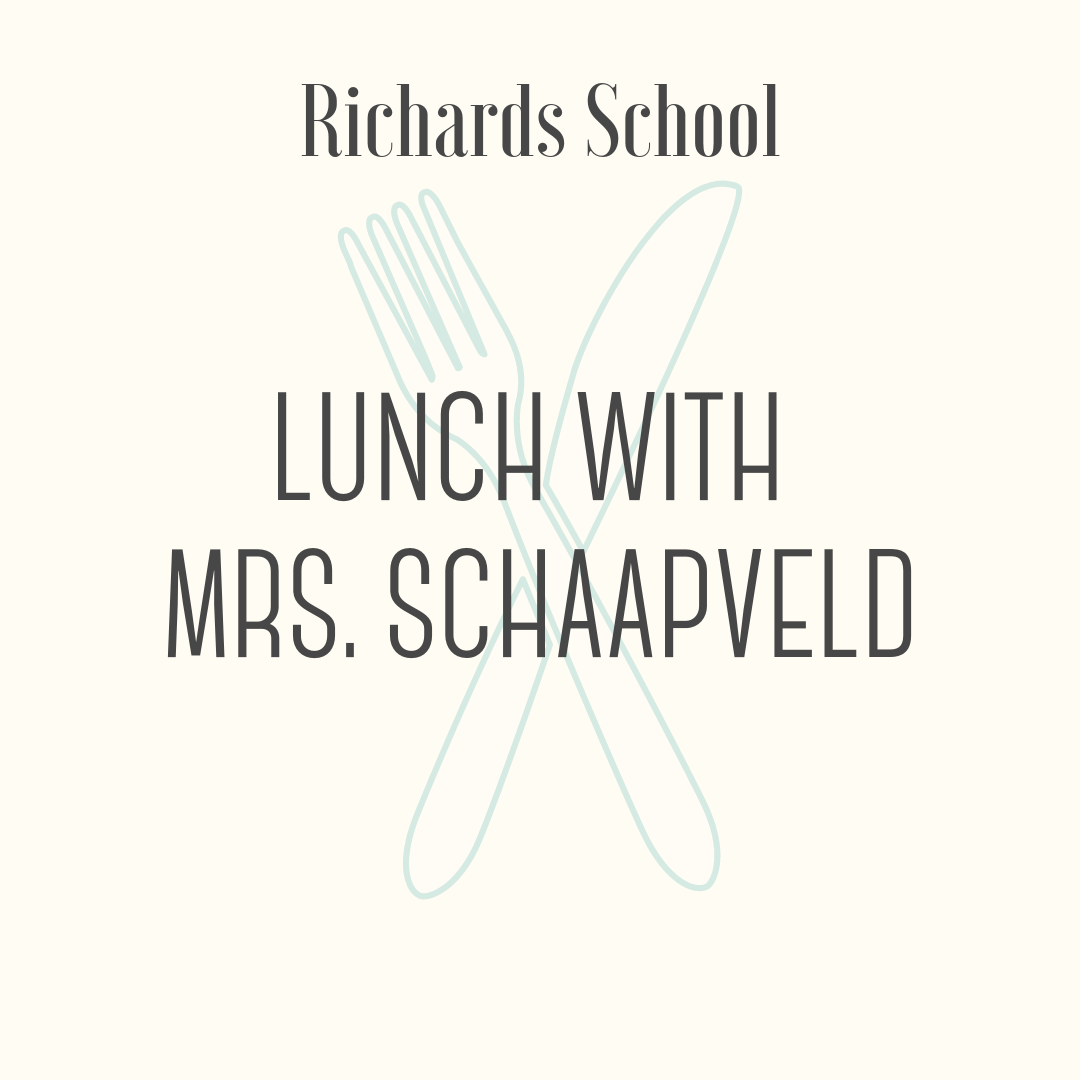 Lunch with Mrs. Schaapveld! - Share a special lunch with Mrs. Schaapveld! The winning student and a guest will enjoy build-your-own sandwiches and sundaes, along with conversation and fun. The lunch will take place at Richards during the first grade lunch period during May.