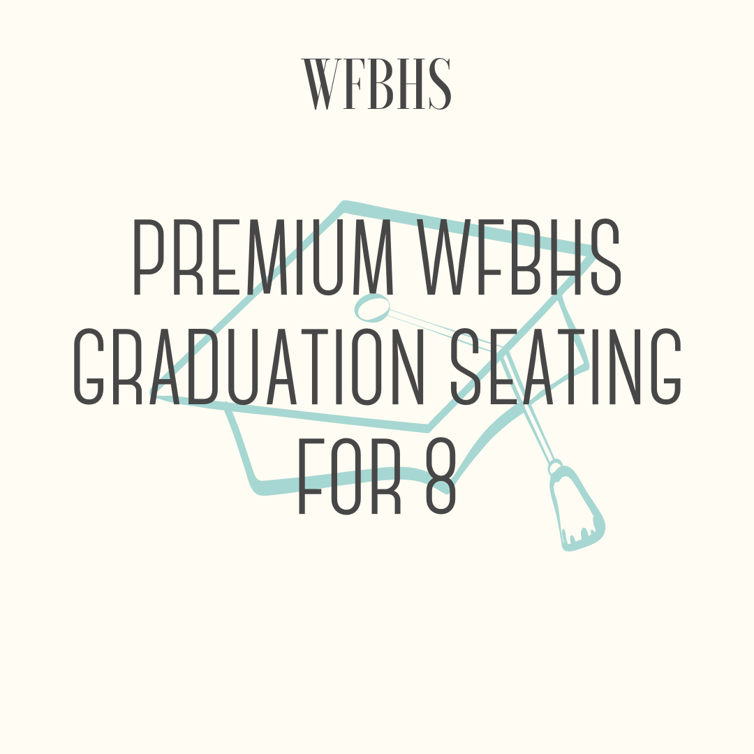 WFBHS Premium Commencement Ceremony Seating for 8 - Reserved seating for 8 at the 2018-2019 WFBHS graduation. The winner will be able to come early and choose their seats for the Commencement Ceremony.Winner should contact WFB High School Principal Amy Levek for more details.