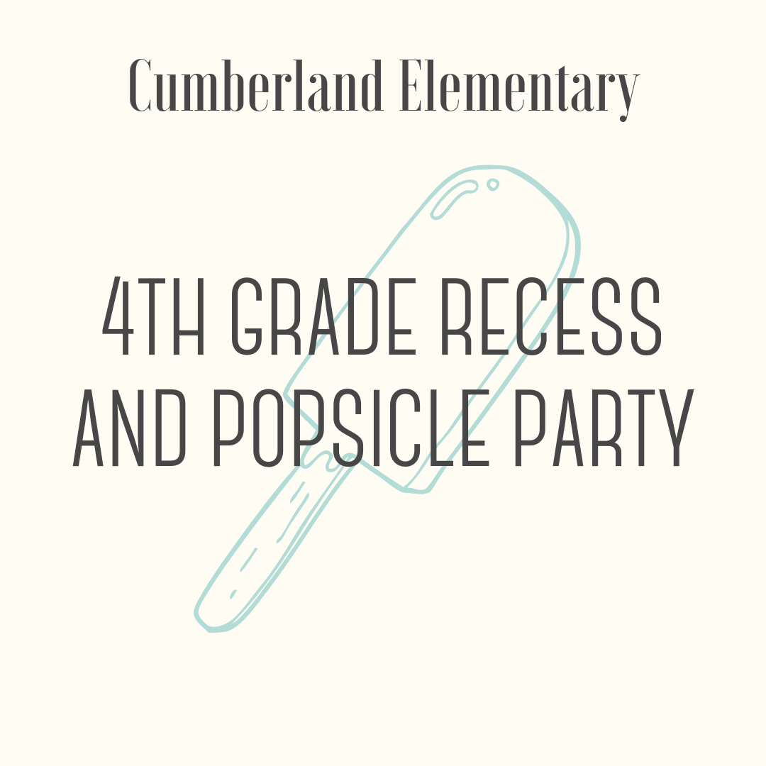 Extra Recess and Popsicles for Cumberland 4th Graders - Extra Recess and Popsicles for the Winning 4th Grade Cumberland Class. Mutually agreed upon date for the current school year, only open to 4th graders at Cumberland.