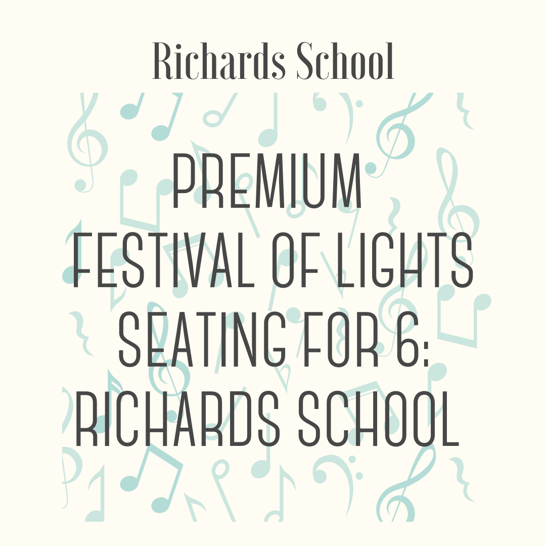 Premium Richards School Festival of Lights Seating for 6 - Six reserved front row seats to the 2019 Richards Festival of Lights performance! Good for the AM and PM performances, or a combination of the two.