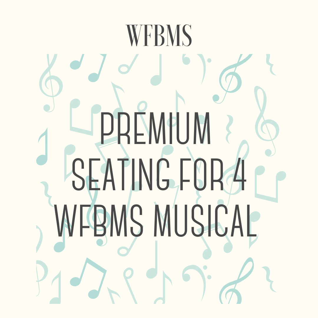 Premium Seating for 4 for the 2019-2020 WFBMS Musical - 4 Front Row Seats to Whitefish Bay Middle School's 2019-2020 musical! (dates TBA)Please email Bizzy Schultz (elizabeth.schultz@wfbschools.com) to secure tickets.