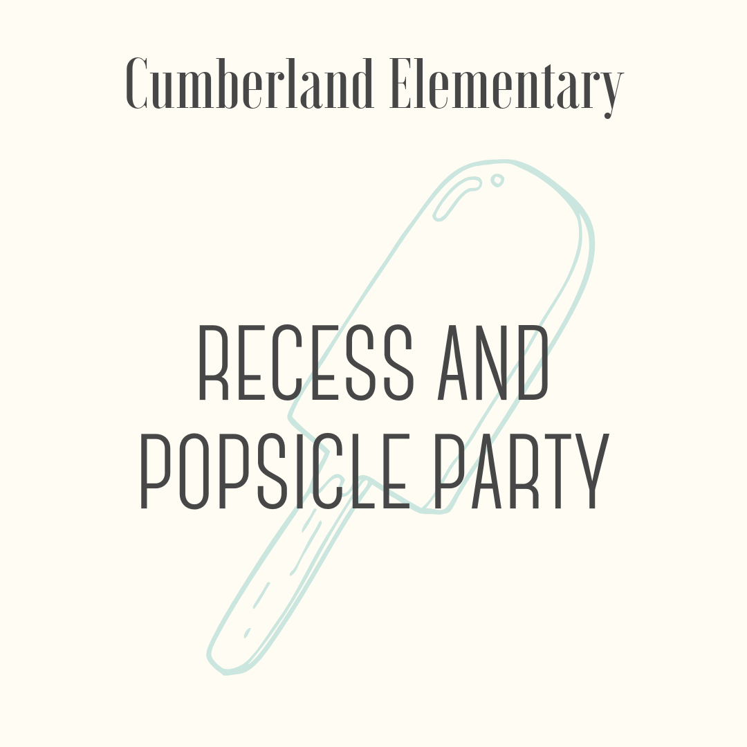Extra Recess and Popsicles for a Lucky Cumberland 5th Grade Class! - The highest bidder will receive an extra recess and Popsicles for the entire class.Open to Cumberland 5th Graders, prize must be redeemed prior to the end of the 2018-2019 school year.