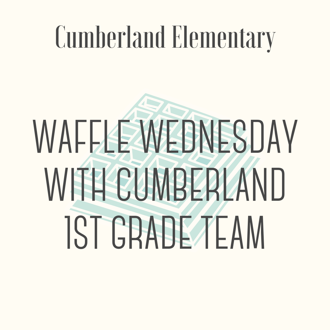 Waffle Wednesday with the Cumberland First Grade Team - Waffle Wednesday with all the First Grade Teachers.Breakfast for you and four friends in your classroom. Delicious warm waffles with all the toppings. Is your mouth watering yet?Date to be announced after winner is determined. Let us know if any of the students have allergies.