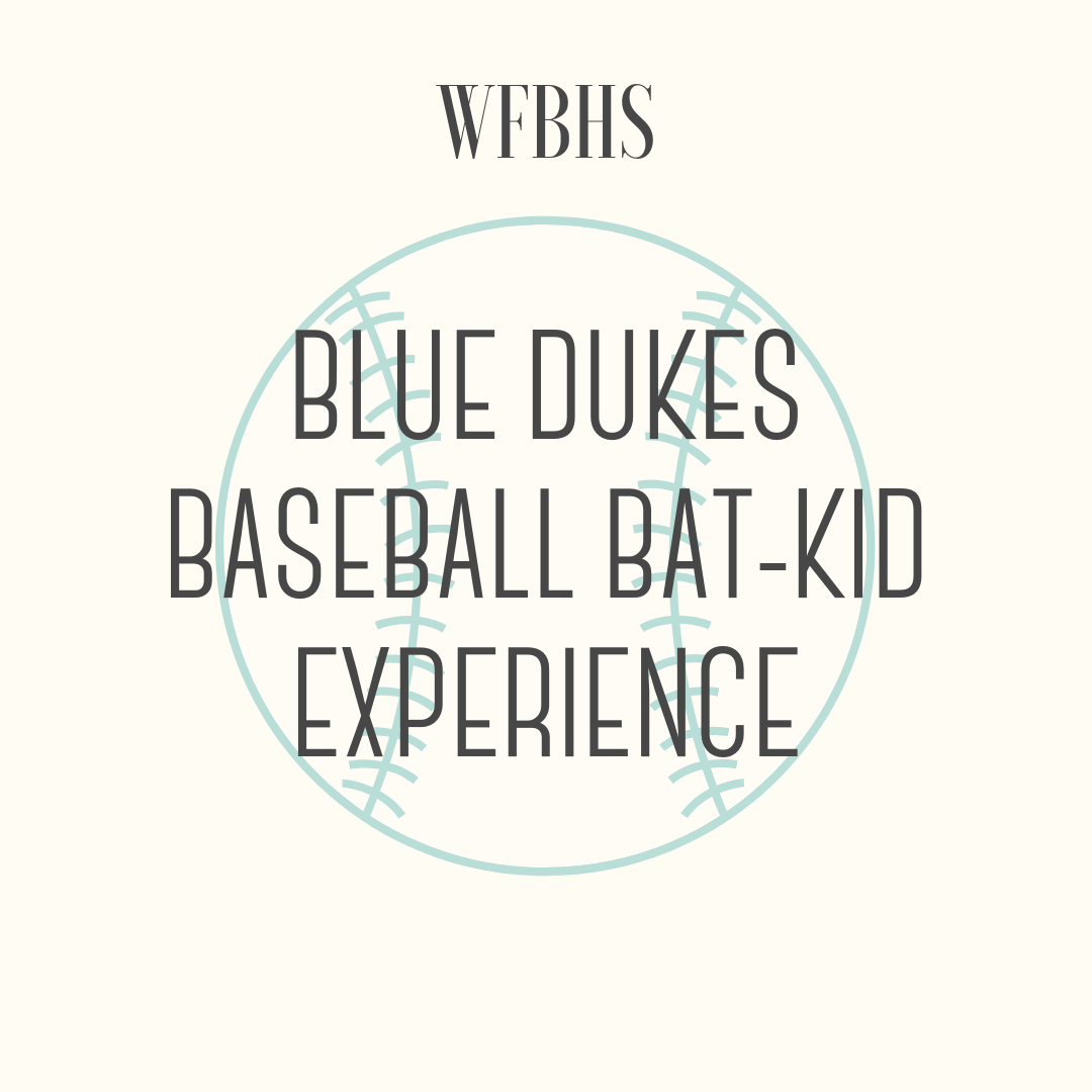 Blue Dukes Bat Kid Experience - Batboy/Batgirl for a home game at Cahill.The winner can pick any WFB Blue Dukes Baseball home game date.Winner should contact Jay Wojcinski for more details.