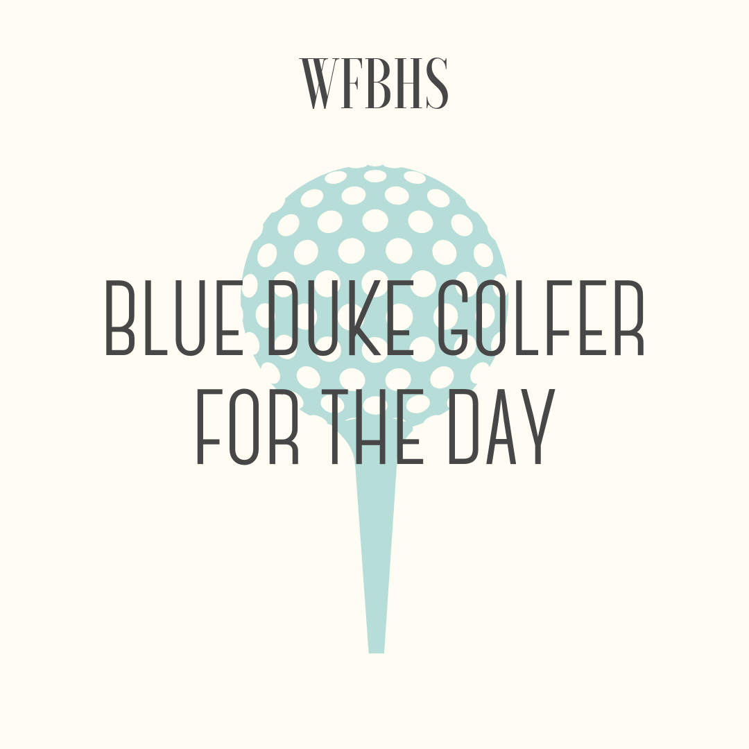 Blue Duke Golfer for the Day - The winning student will tee it up in a Varsity Match next season, 2020, as a member of the Varsity Team for the day. Contact the Varsity Coach, Punch Elliott, in early 2020 as the schedule is being set.