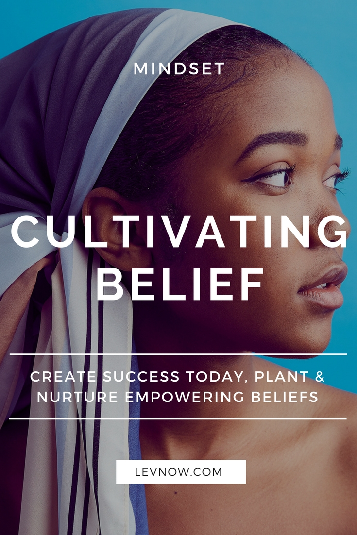 Create Success Today, Plant and Nurture Empowering Beliefs.jpg