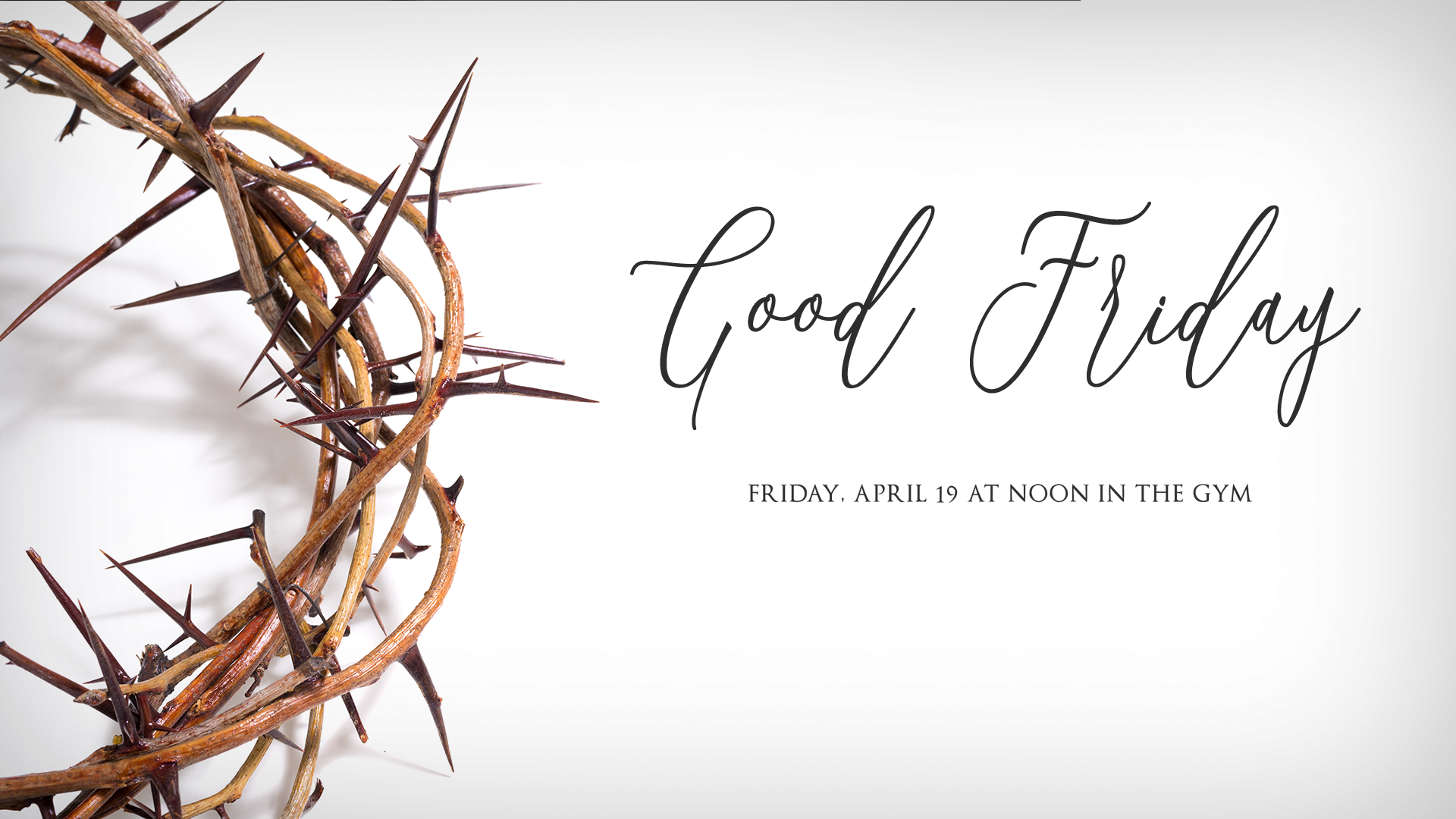 Good Friday  Friday, April 19  12:00 p.m. in the gym  Childcare available with a reservation,  call the Church Office,  770-993-6316