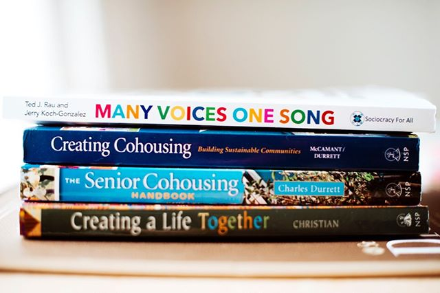 Our current reading list- Many Voices One Song by Ted J. Ray and Jerry Koch-Gonzales, Creating Cohousing Kathryn McCamant and Charles Durrett, Senior Cohousing by Charles Durrett, and Creating a Life Together by Diana Leafe Christian.
