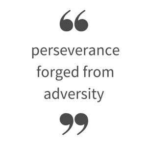 perseverance was forged from adversity