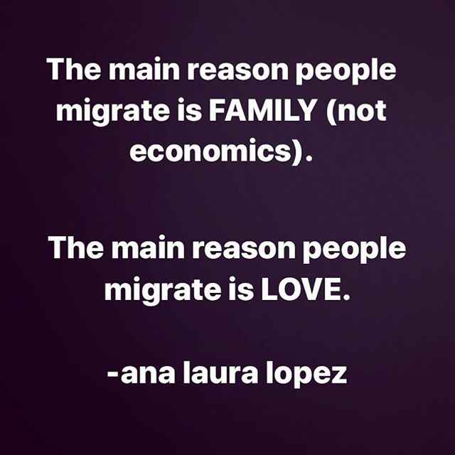 Some of the reasons people migrate are economics, violence, and to study. But the main reason is family. It is because they love their family. Want to be with their family. Want to help support their family. Keep their family safe. They migrate because of LOVE. 💗