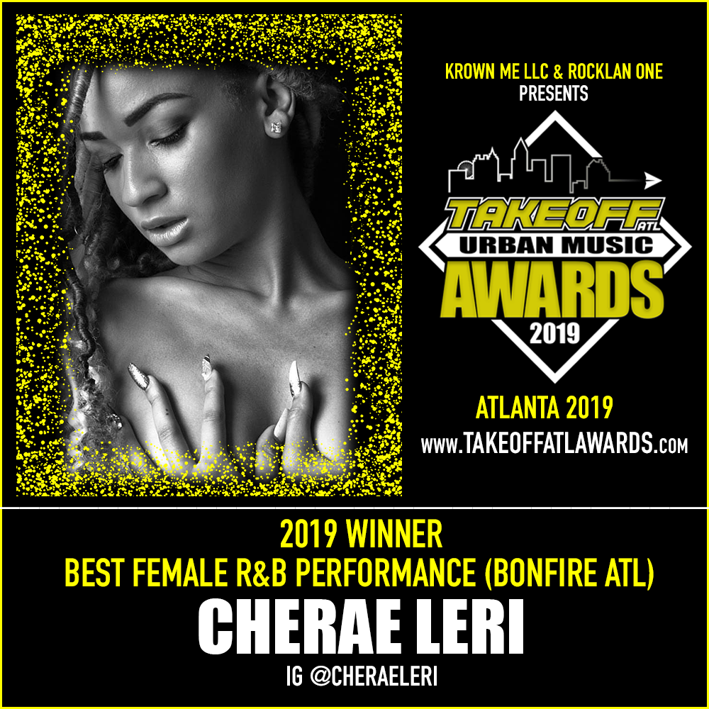 2019 WINNER - BEST FEMALE R&B PERFORMANCE - BONFIRE ATL - CHERAE LERI