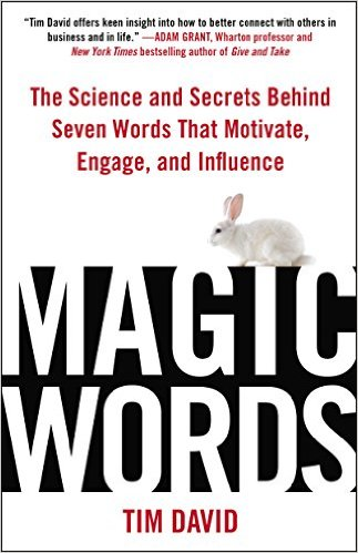 MAGIC WORDS: The Science and Secrets Behind Seven Words that Motivate, Engage, and Influence -