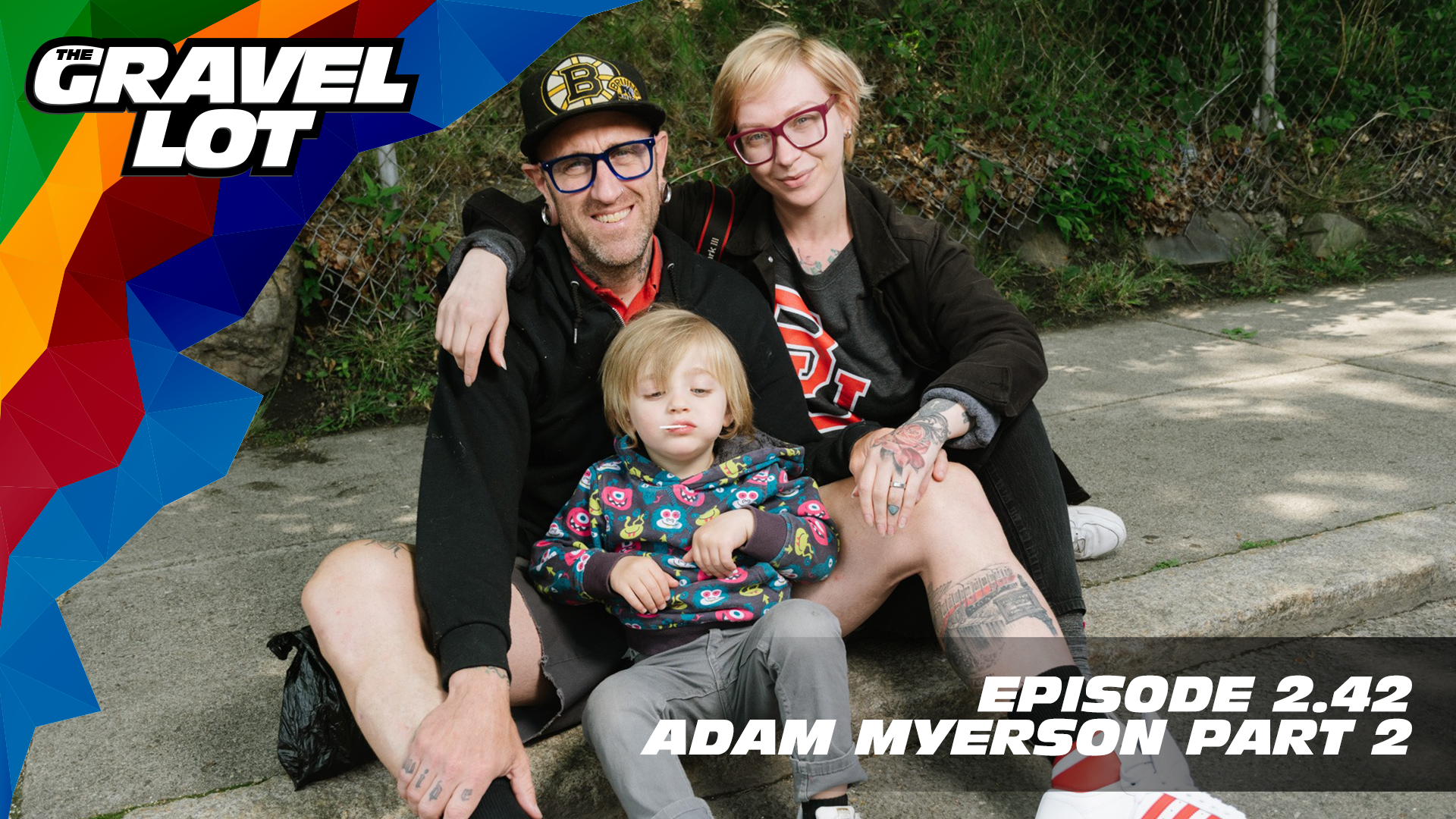 "In part 2 of his interview, Adam Myerson talks fatherhood, being a husband, and relationships. If you know anything about The Gravel Lot or Adam, you know that no topic is off limits. What happens in this episode will surely make you analyze your life and commitments differently.   Learn more about the WORX Hydroshot: Use code ""cleanbike"" at checkout for 15% off    WHOOP    Grimpeur Brothers Coffee: Purchase The Full Schleck or Hello Cyclocross Friends Espresso and support WAP today!    Handup Gloves: Use code ""PEBBLE$"" for 20% off EVERYTHING in store.    RoadID: Save $10 off ANY order over $20.    Be Free Ride Bikes:    Exclusive Preview of Unknown Country: One man's inspirational journey to the Dirty Kanza XL    Visit The Gravel Lot website for our latest podcast, Real Talk videos, Bonus Content, shop, social media, and everything in between.   Subscribe to The Gravel Lot on the  Wide Angle Podium Network and become a member TODAY and get access to EXCLUSIVE bonus content.   Learn more about Undertipper and download their latest album ""Y'all"" at:  http://undertipper.bandcamp.com/"