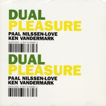 "2002  ""Dual Pleasure""  Paal Nilssen-Love, Ken Vandermark STS068CD"
