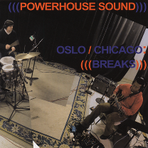 "2007 Powerhouse Sound   ""Oslo/Chicago: Breaks"""