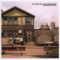 "2007 The Thing with Ken Vandermark   ""Immediate Sound"""