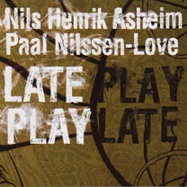 "2007 Nils Henrik Asheim / Paal Nilssen-Love   ""Late Play"""