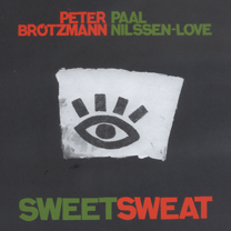 "2008 Peter Brötzmann / Paal Nilssen-Love  ""Sweet Sweat"""