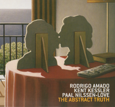 "2009 Rodrigo Amado/Kent Kessler/Paal Nilssen-Love  ""The Abstract Truth"""