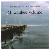 "2009 Ken Vandermark/Paal Nilssen-Love  ""Milwaukee Volume"""