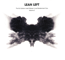 "2010 Lean Left  ""The Ex Guitars meet Paal Nilssen-Love/Vandermark Duo Volume 2"""""