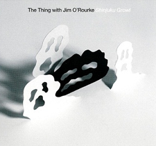 "2010 The Thing with Jim O' Rourke   ""Shinjuku Growl"""