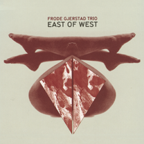 "2011 Frode Gjerstad Trio  ""East of West"""