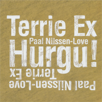 """2012 Terrie Ex/Paal Nilssen-Love  """"Hurgu!"""""""