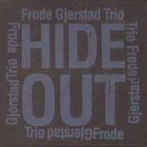 "2012 Frode Gjerstad Trio  ""Hide Out"""