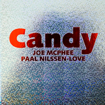 "2015 Joe McPhee, Paal Nilssen-Love  ""Candy"""